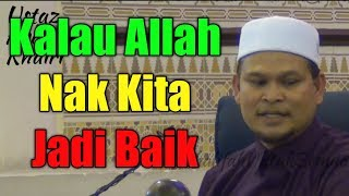 Kalau Allah Nak Kita Jadi Baik | Ustaz Abdullah Khairi