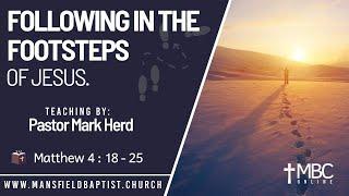 Matthew 4 v 18-25 Follow in the footsteps of Jesus