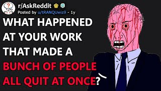What Happened At Your Work To Make Everyone Instantly Quit? (r/AskReddit)