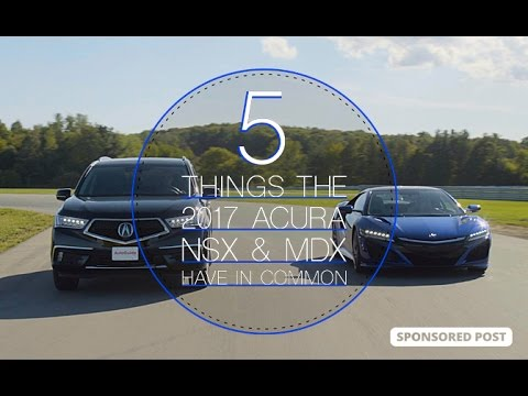 5 Things the 2017 Acura NSX and MDX Have in Common - Sponsored By Acura