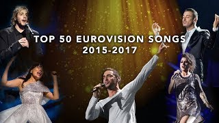 TOP 50 EUROVISION SONGS 2015-2017