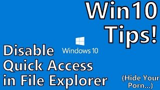 """Windows 10 Tips: Disable """"Quick Access"""" View in File Explorer (AKA Hide Your Porn)"""
