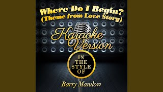 Where Do I Begin? (Theme from Love Story) (In the Style of Barry Manilow) (Karaoke Version)