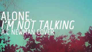 Alone - I'm not talking (A.C. Newman Cover)