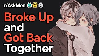Getting Back With Your Ex | Men of Reddit who Regret Breaking Up (r/AskMen)