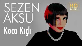 Sezen Aksu - Koca Kıçlı  (Official Audio)