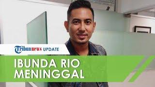 KABAR DUKA - Ibunda Rio Febrian Meninggal Dunia, Menyesal Tidak Ada saat Terakhir