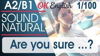 1/100 Are you sure…? 🇺🇸 Курс разговорного английского языка: TOP 100 English phrases | OK English