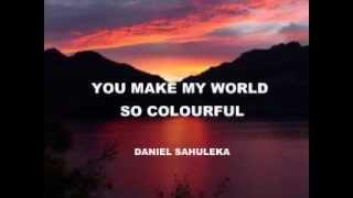 You make my world so colourful - Daniel Sahuleka