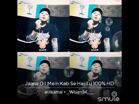 Jaane Dil Mein Kab Se Hai Tu Cover Smule By Arillkamal & Whien94
