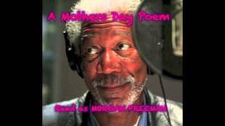 A Mothers Day Poem Read As MORGAN FREEMAN