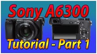 Sony A6300 / A6500  Tutorial Training - Part 1 - External Buttons Overview