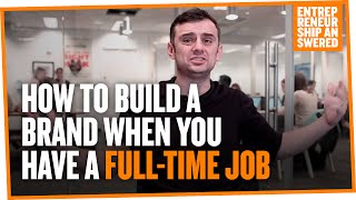 How To Build A Brand When You Have A Full-Time Job
