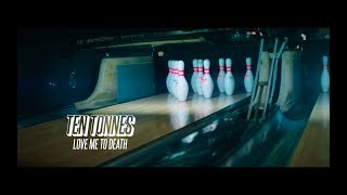 Ten Tonnes   Love Me To Death | Official Video
