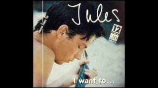 Jules - I want to (extended version)