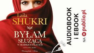 Byłam służącą w arabskich pałacach. Laila Shukri. Audiobook PL