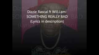 Dizzie Rascal ft Will.i.am - Something really bad (lyrics in description)