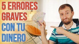 Video: 5 ERRORES Financieros GRAVES Que Debes Evitar Con Tu Dinero