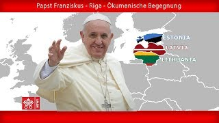 Papst Franziskus - Riga - Ökumenisches Treffen 24092018