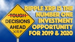 Ripple XRP Is The Number One Investment Opportunity For 2019 & 2020