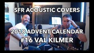 SFR Acoustic Covers 2018 Advent Calendar - #16 Val Kilmer (Bowling For Soup)