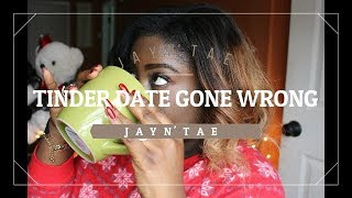 NOT SO TINDER, TINDER DATE (Story Time) | J A Y N' T A E | JAY |