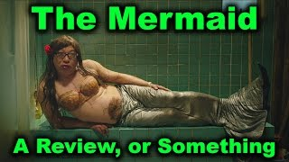 The Mermaid 2016  A Review Or Something