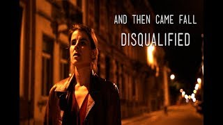 And Then Came Fall - Disqualified