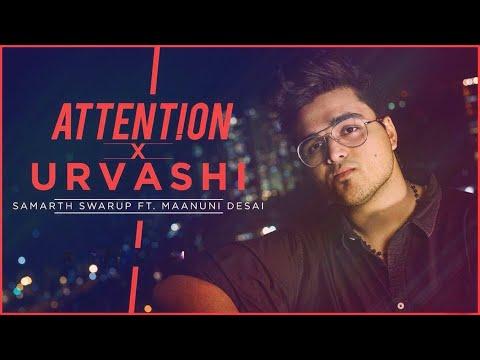 Attention x Urvashi [Mashup Version] | Charlie Puth | AR Rahman | Samarth Swarup ft. Maanuni