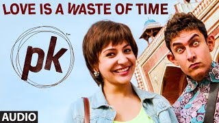 'Love is a Waste of Time' - Full Audio Song - PK