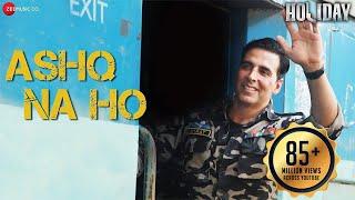 Ashq Na Ho - Arijit Singh | Akshay Kumar, Sonakshi Sinha | Holiday | Full Video