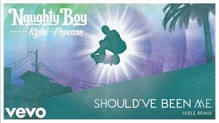 Naughty Boy - Should've Been Me (Juelz Remix) ft. Kyla, Popcaan