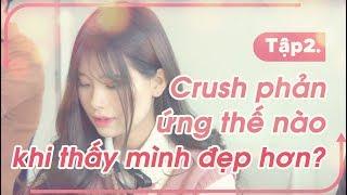 [Web drama] Crush phản ứng thế nào khi thấy mình đẹp hơn? - Tập 2 Nam Nữ Lột Xác