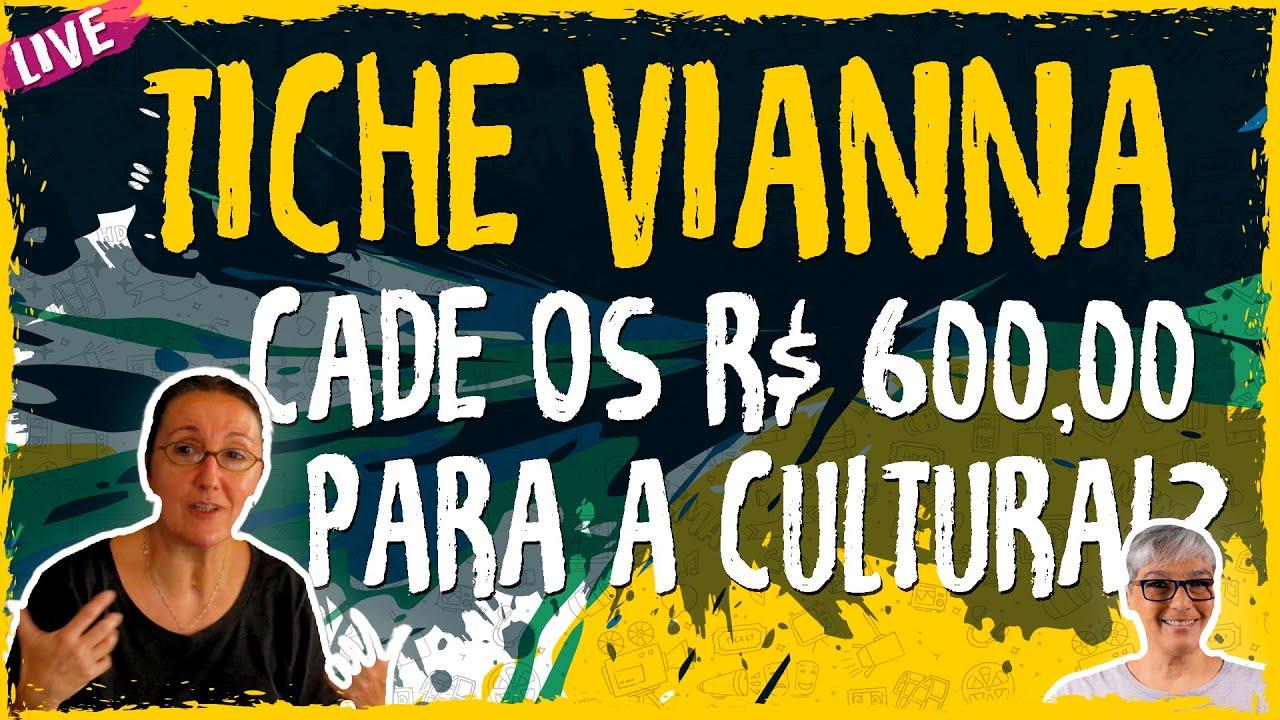 Cade os R$ 600,00 para a Cultural?  – com Tiche Vianna – Live Convidado