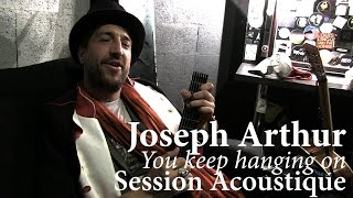 #832 Joseph Arthur - You keep hanging on (Session Acoustique)