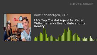 LA's Top Coastal Agent For Keller Williams Talks Real Estate And Its Reality