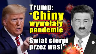 """Trump: """"Chiny wywołały pandemię! Świat cierpi przez was!"""" [LEKTOR, polskie tłumaczenie]"""