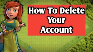 How To Delete COC Account Permanently | How To Delete Clash Of Clans Account Permanently | Delete ID