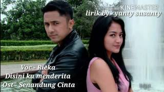 Gambar cover Rieka - Disini Ku Menderita - Ost : Senandung Cinta (Lirik lagu by : Yanty Susanty)