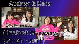 CLOSED Audrey & Kate Giveaway - ROCKSMITH Crobot DLC Giveaway - ロックスミスDLCプレゼント企画!