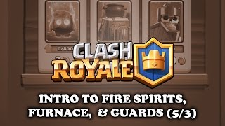 Clash Royale | Intro to - Fire Spirits | Furnace | Guards  (5/3)