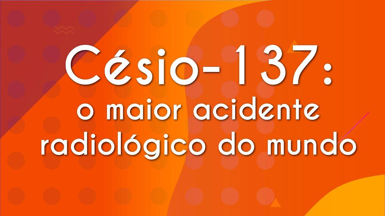 Césio-137: o maior acidente radiológico do mundo