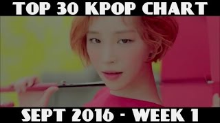 TOP 30 KPOP CHART - SEPTEMBER 2016 WEEK 1 (6 NEW SONGS)