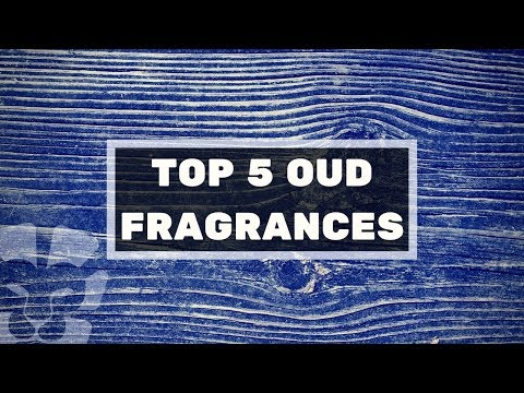 BEST WOODY FRAGRANCES | Top 5 Oud Fragrances 2017