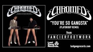 Chromeo - You're So Gangsta (Playgroup Remix)