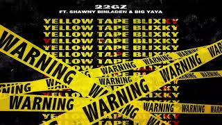 22Gz - YTB (Yellow Tape Blixky) (feat. Shawny Binladen & Big Yaya) [Official Audio]