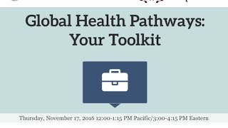 """""""Global Health Pathways: Your Toolkit"""" Recorded Webinar"""