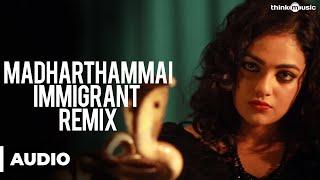 Madharthammai Immigrant Remix Full Song - Malini 22 Palayamkottai - Nithya Menen