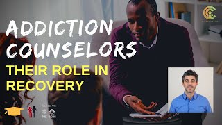 Addiction Counselors: Their Role In Recovery