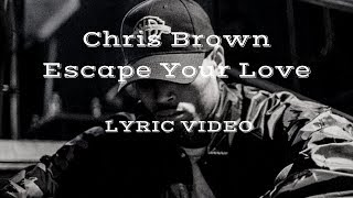 Chris Brown Escape Your Love lyric video